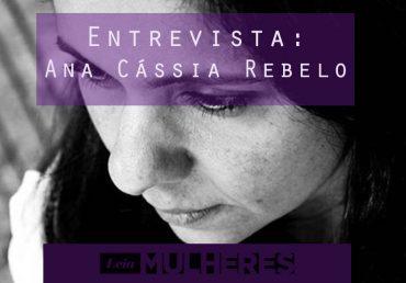 Entrevista: Ana Cássia Rebelo